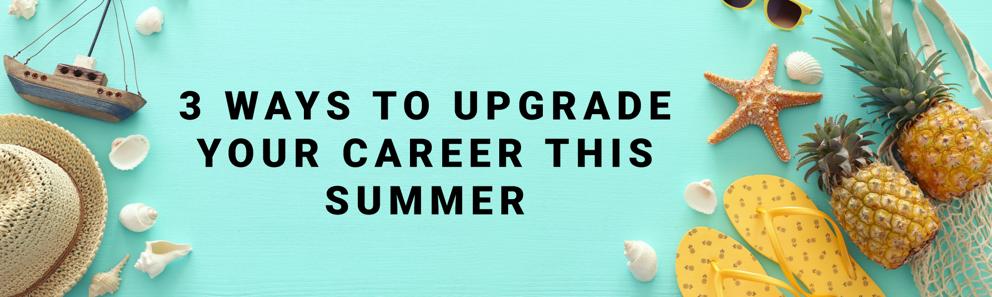 """Banner reading """"3 ways to upgrade your career this summer"""""""
