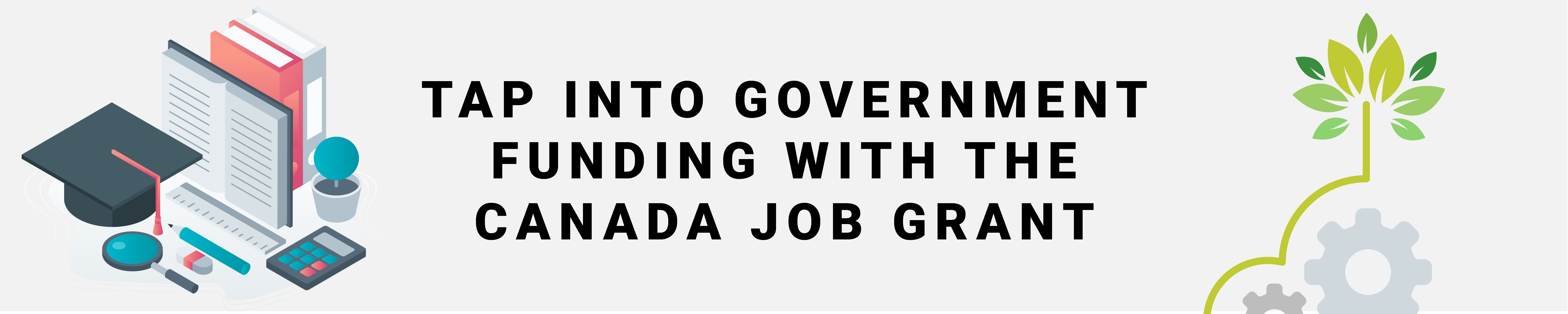 """Banner reading """"Tap into government funding with the canada job grant"""""""