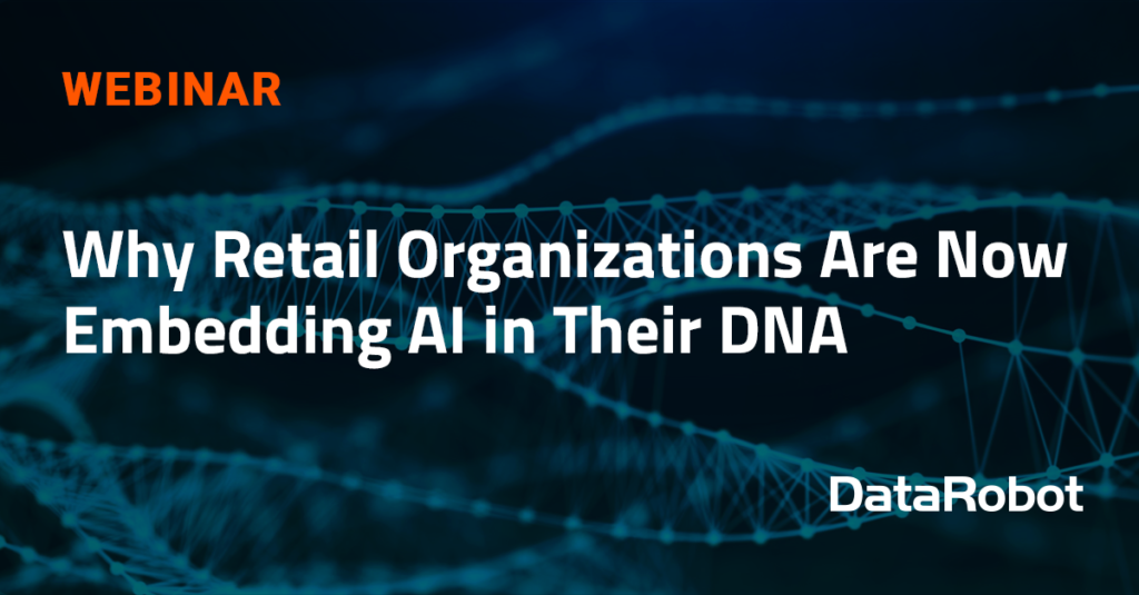 "Banner reading ""Why retail organizations are now embedding AI in their dna"""